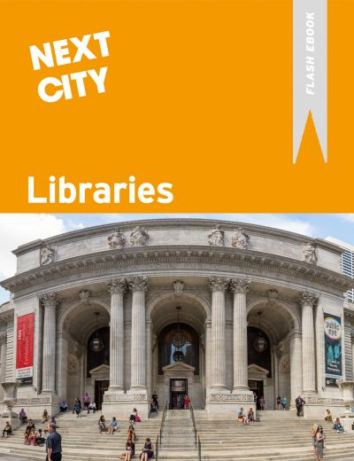Libraries: A Next City Flash Ebook